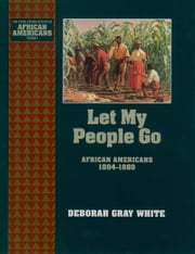 Let My People Go: African Americans 1804-1860 ebook by Deborah Gray White