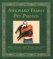 Awkward Family Pet Photos ebook by Doug Chernack,Mike Bender