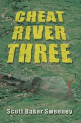 Cheat River Three ebook by Scott Baker Sweeney