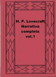 H. P. Lovecraft Narrativa completa vol.1 ebook by H. P. Lovecraft