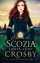Fuoco di Scozia ebook by Tanya Anne Crosby