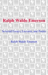 Ralph Waldo Emerson - Selected Essays, Lectures and Poems ebook by Ralph Waldo Emerson