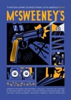 McSweeney's Issue 46 (McSweeney's Quarterly Concern) - Latin American Crime Fiction ebook by Dave Eggers