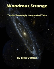Wondrous Strange: 12 Amusingly Unexpected Tales ebook by Sean O'Brien