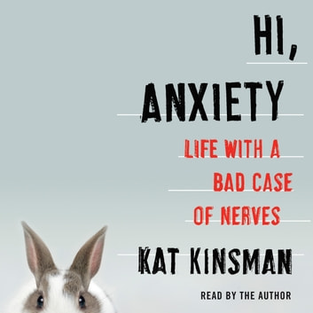 Hi, Anxiety - Life With a Bad Case of Nerves audiobook by Kat Kinsman