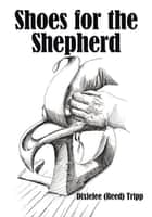 Shoes for the Shepherd ebook by Dixielee (Reed) Tripp
