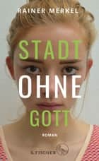 Stadt ohne Gott - Roman ebook by Rainer Merkel