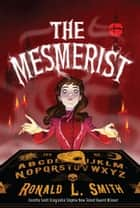 The Mesmerist eBook by Ronald L. Smith