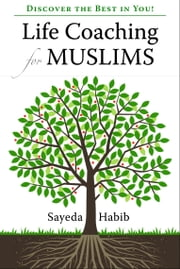Life Coaching for Muslims - Discover the Best in You! ebook by Sayeda Habib