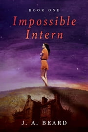 Impossible Intern ebook by J.A. Beard