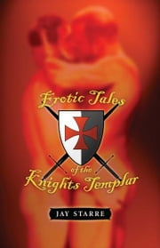 Erotic Tales of the Knights Templar ebook by Jay Starre