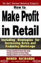 How to Make Profit in Retail ebook by Romeo Richards