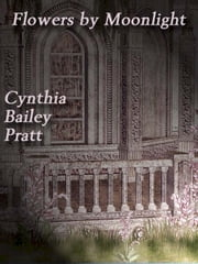 Flowers by Moonlight ebook by Cynthia Bailey Pratt
