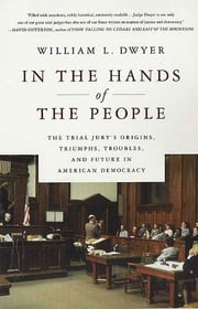 In the Hands of the People - The Trial Jury's Origins, Triumphs, Troubles, and Future in American Democracy ebook by William L. Dwyer
