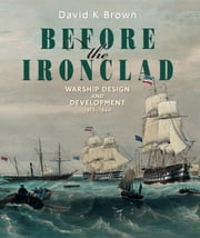 Before the Ironclad - Warship Design and Development 1815-1860 ebook by David K Brown