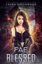 Fae Blessed - A Paranormal Apocalyptic Reverse Harem ebook by Laura Greenwood