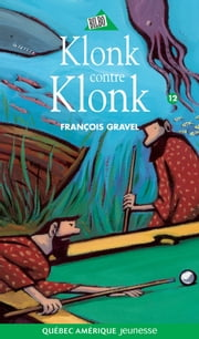 Klonk 12 - Klonk contre Klonk eBook by François Gravel, Pierre Pratt