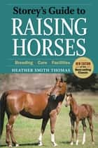 Storey's Guide to Raising Horses, 2nd Edition ebook by Heather Smith Thomas