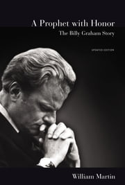 A Prophet with Honor - The Billy Graham Story ebook by William C. Martin