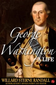 George Washington, A Life ebook by Willard Sterne Randall