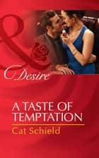 A Taste of Temptation (Mills & Boon Desire) ebook by Cat Schield
