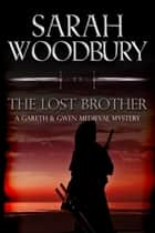 The Lost Brother (A Gareth & Gwen Medieval Mystery) ebook by Sarah Woodbury