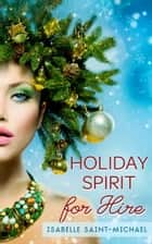 Holiday Spirit for Hire ebook by Isabelle Saint-Michael