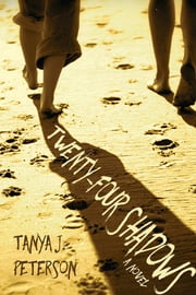 Twenty-Four Shadows - A Novel ebook by Tanya J. Peterson