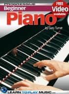 Piano Lessons for Beginners ebook by LearnToPlayMusic.com,Gary Turner
