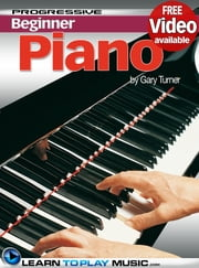 Piano Lessons for Beginners - Teach Yourself How to Play Piano (Free Video Available) ebook by LearnToPlayMusic.com, Gary Turner