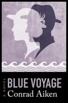 Blue Voyage - A Novel eBook by Conrad Aiken