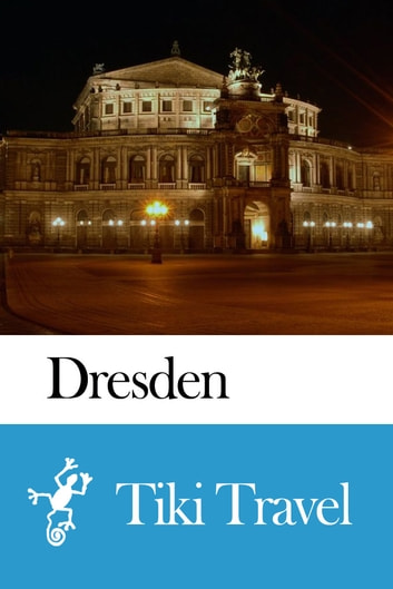 Dresden (Germany) Travel Guide - Tiki Travel ebook by Tiki Travel