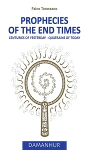 Prophecies of the end times - Centuries of yesterday - Quatrins of today ebook by Falco Tarassaco