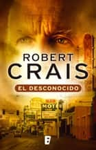El desconocido 電子書 by Robert Crais