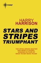 Stars and Stripes Triumphant - Stars and Stripes Book 3 ebook by Harry Harrison