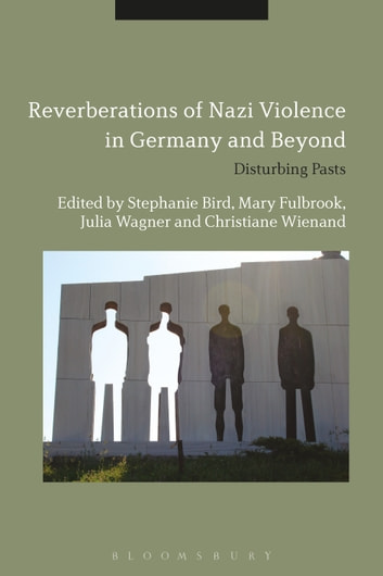 Reverberations of Nazi Violence in Germany and Beyond - Disturbing Pasts ebook by