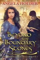 Beyond the Boundary Stones ebook by Angela Holder