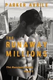 The Runaway Millions - The Runaway Model, #2 ebook by Parker Avrile