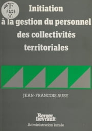 Initiation à la gestion du personnel des collectivités territoriales ebook by Jean-François Auby