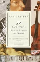 Sprezzatura - 50 Ways Italian Genius Shaped the World ebook by Peter D'Epiro, Mary Desmond Pinkowish