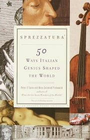 Sprezzatura - 50 Ways Italian Genius Shaped the World ebook by Peter D'Epiro,Mary Desmond Pinkowish
