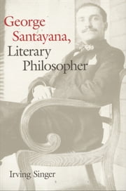 George Santayana - Literary Philosopher ebook by Mr. Irving Singer