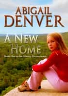 A New Home: Book One in the Chasing Destiny Series ebook by Abigail Denver