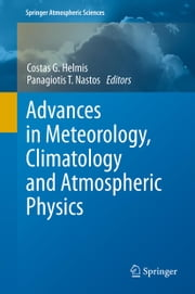 Advances in Meteorology, Climatology and Atmospheric Physics ebook by Costas Helmis,Panagiotis T. Nastos