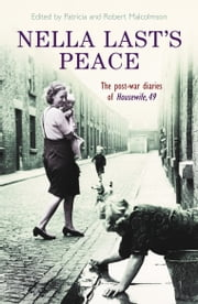 Nella Last's Peace: The Post-War Diaries Of Housewife 49 ebook by Robert Malcolmson,Patricia Malcolmson