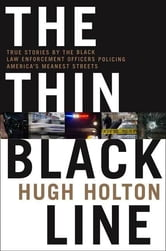 The Thin Black Line - True Stories by Black Law Enforcement Officers Policing America's Meanest Streets ebook by Hugh Holton
