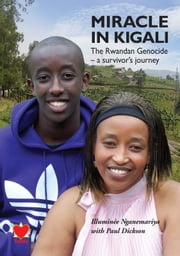 Miracle in Kigali - The Rwandan Genocide - a Survivors Journey ebook by Illuminée Nganemariya,Paul Dickson