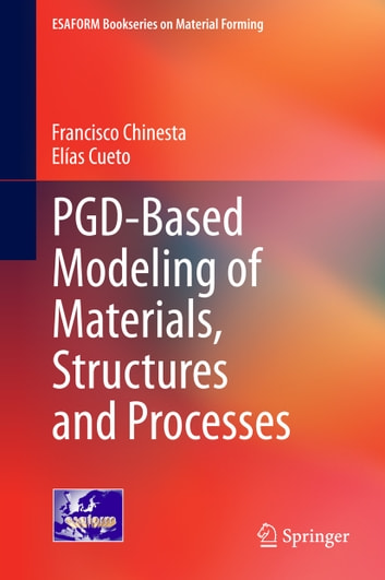 PGD-Based Modeling of Materials, Structures and Processes ebook by Francisco Chinesta,Elías Cueto