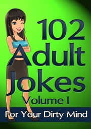 102 Jokes for Adults - Dirty Jokes That Made Me Laugh Outloud ebook by Darren Gowland