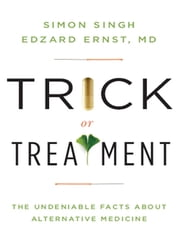 Trick or Treatment: The Undeniable Facts about Alternative Medicine ebook by Edzard Ernst, Simon Singh